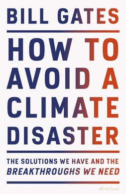 How to Avoid a Climate Disaster : The Solutions We Have and the Breakthroughs We Need-9780241448304