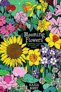 Blooming Flowers : A Seasonal History of Plants and People-9780300243338