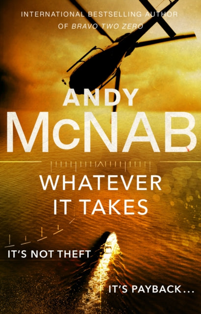 Whatever It Takes : The thrilling new novel from bestseller Andy McNab-9780552174282