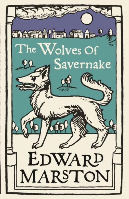 The Wolves of Savernake : A gripping medieval mystery from the bestselling author-9780749025441