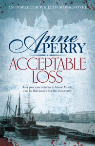 Acceptable Loss (William Monk Mystery, Book 17) : A gripping Victorian mystery of blackmail, vice and corruption-9780755376858