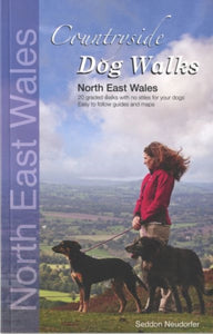 Countryside Dog Walks: North East Wales : 20 Graded Walks with No Stiles for Your Dogs-9780957372207
