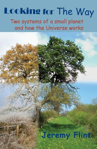 Looking for the Way : Two Systems of a Small Planet and How the Universe Works-9780992845100