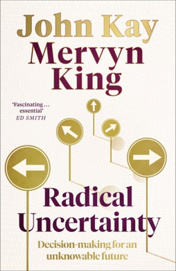 Radical Uncertainty : Decision-making for an unknowable future-9781408712603