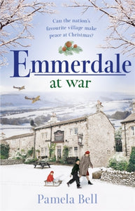 Emmerdale at War : an uplifting and romantic read perfect for nights in (Emmerdale, Book 3)-9781409185079