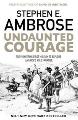 Undaunted Courage : The Pioneering First Mission to Explore America's Wild Frontier-9781471160783
