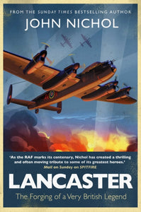 Lancaster : The Forging of a Very British Legend-9781471180460