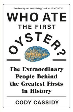 Who Ate the First Oyster? : The Extraordinary People Behind the Greatest Firsts in History-9781472277268