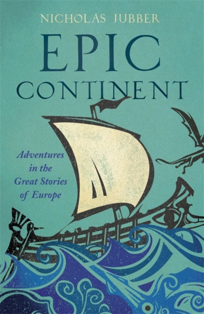 Epic Continent : Adventures in the Great Stories of Europe-9781473665729