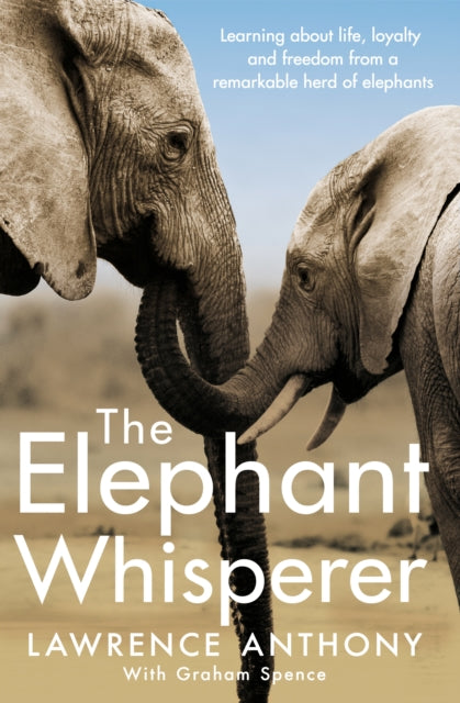 The Elephant Whisperer : Learning About Life, Loyalty and Freedom From a Remarkable Herd of Elephants-9781509838530