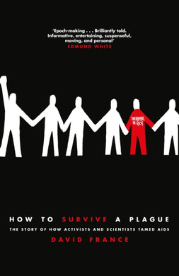 How to Survive a Plague : The Story of How Activists and Scientists Tamed AIDS-9781509839384