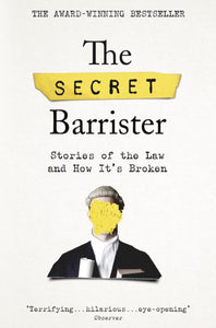 The Secret Barrister : Stories of the Law and How It's Broken-9781509841141
