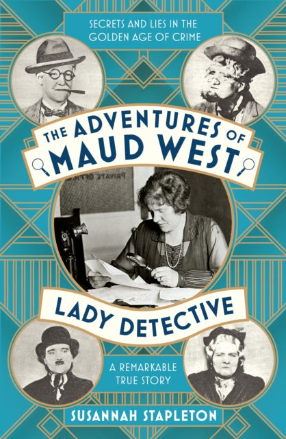The Adventures of Maud West, Lady Detective : Secrets and Lies in the Golden Age of Crime-9781509867295