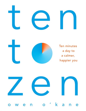 Ten to Zen : Ten Minutes a Day to a Calmer, Happier You-9781509893676
