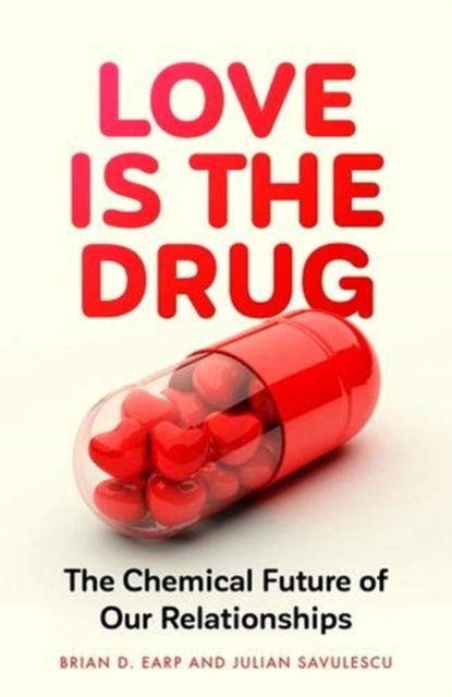 Love is the Drug : The Chemical Future of Our Relationships-9781526145413