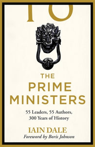 The Prime Ministers : 55 Leaders - 55 Authors - 300 Years of History-9781529312140