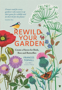 Rewild Your Garden : Create a Haven for Birds, Bees and Butterflies-9781529410259