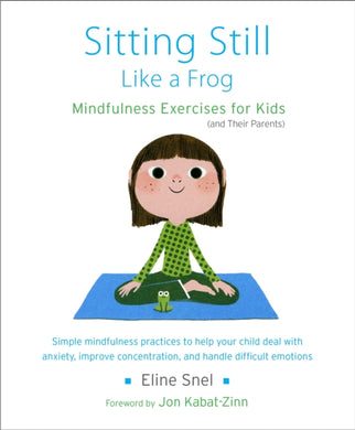 Sitting Still Like a Frog : Mindfulness Exercises for Kids (and Their Parents)-9781611800586