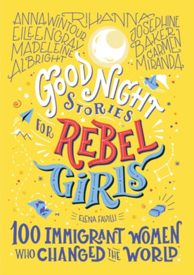 Good Night Stories For Rebel Girls: 100 Immigrant Women Who Changed The World-9781733329293