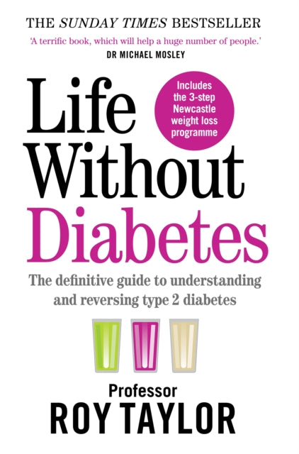 Life Without Diabetes : The definitive guide to understanding and reversing your type 2 diabetes-9781780724096
