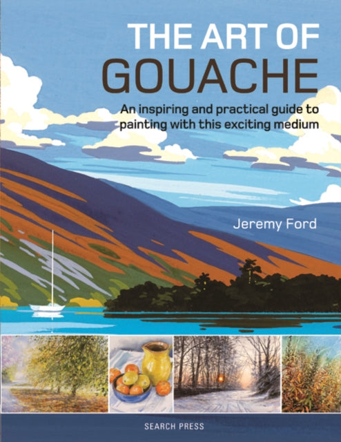 The Art of Gouache : An Inspiring and Practical Guide to Painting with This Exciting Medium-9781782214540
