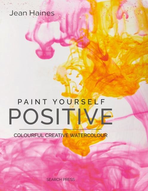Paint Yourself Positive (Hbk) : Colourful Creative Watercolour-9781782217749