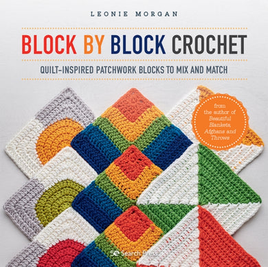 Block by Block Crochet : Quilt-Inspired Patchwork Blocks to Mix and Match-9781782219255