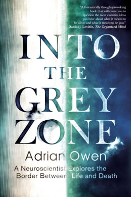 Into the Grey Zone : A Neuroscientist Explores the Border Between Life and Death-9781783350988