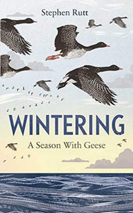 Wintering : A Season With Geese-9781783965052