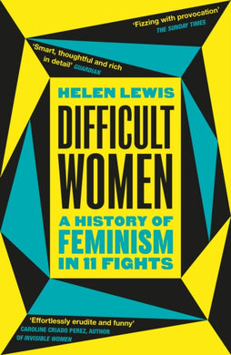 Difficult Women : A History of Feminism in 11 Fights-9781784709730