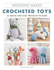 Weekend Makes: Crocheted Toys : 25 Quick and Easy Projects to Make-9781784945497