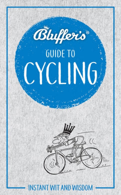 Bluffer's Guide to Cycling : Instant wit and wisdom-9781785212284