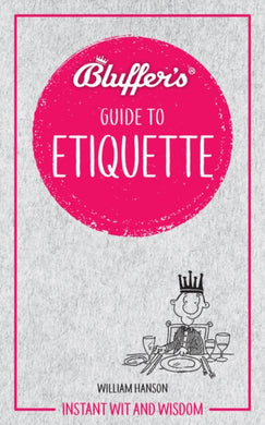 Bluffer's Guide to Etiquette : Instant wit and wisdom-9781785212383