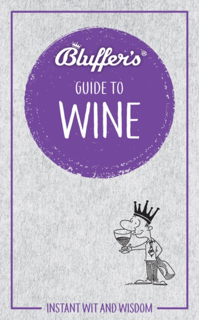 Bluffer's Guide to Wine : Instant Wit & Wisdom-9781785212413