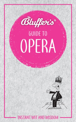 Bluffer's Guide to Opera : Instant Wit & Wisdom-9781785212451