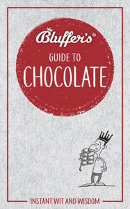 Bluffer's Guide to Chocolate : Instant wit and wisdom-9781785212468