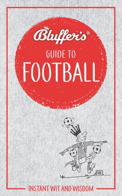 Bluffer's Guide to Football : Instant wit and wisdom-9781785215674