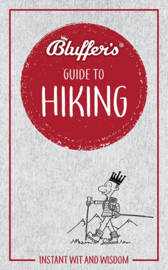 Bluffer's Guide to Hiking : Instant wit and wisdom-9781785215810