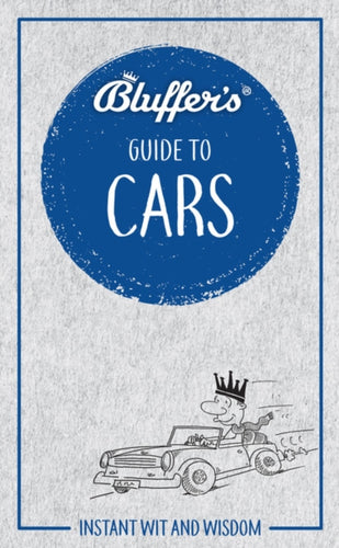 Bluffer's Guide to Cars : Instant wit and wisdom-9781785215841