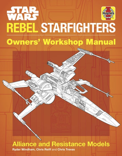 Star Wars Rebel Starfighters Owners' Workshop Manual : Alliance and Resistance Models-9781785216602