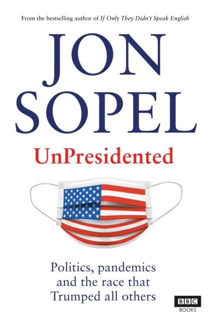 UnPresidented : Politics, pandemics and the race that Trumped all others-9781785944406