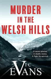 Murder in the Welsh Hills : A gripping spy thriller of danger and deceit-9781786156907