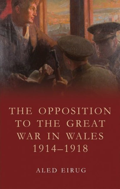 The Opposition to the Great War in Wales 1914-1918-9781786833143