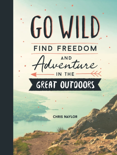 Go Wild : Find Freedom and Adventure in the Great Outdoors-9781786857729