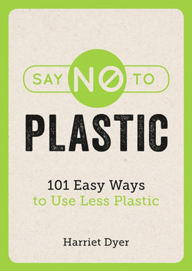 Say No to Plastic : 101 Easy Ways To Use Less Plastic-9781786858214
