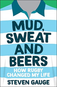 Mud, Sweat and Beers : How Rugby Changed My Life-9781787836358