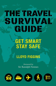 The Travel Survival Guide : Get Smart, Stay Safe-9781841657929
