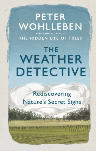 The Weather Detective : Rediscovering Nature's Secret Signs-9781846046025