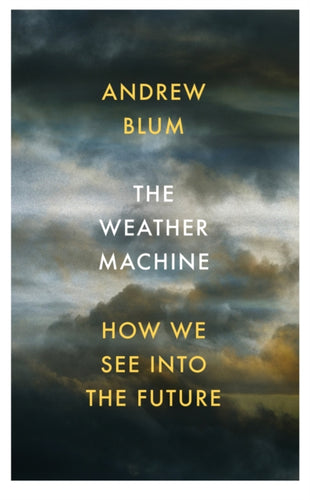 The Weather Machine : How We See Into the Future-9781847923400