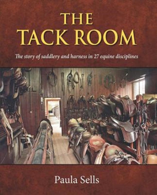 The Tack Room : The Story of Saddlery and Harness in 27 Equine Disciplines-9781910723777